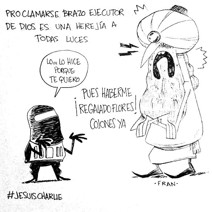 Fran - Charlie Hebdo - Todo el mundo tiene un tumblr Proclamarse brazo ejecutor de dios es una herejía a todas luces... lo, lo hice porque te quiero... pues haberme regalado flores, cojones ya
